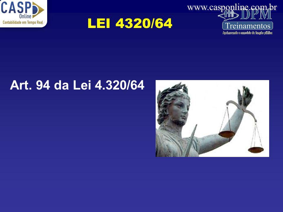 www.casponline.com.br Art. 94 da Lei 4.320/64 LEI 4320/64