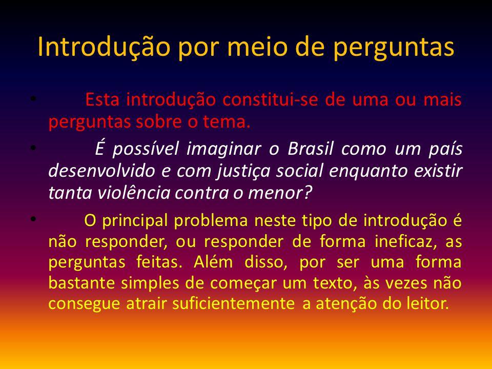 Introdução por meio de perguntas Esta introdução constitui-se de uma ou mais perguntas sobre o tema. É possível imaginar o Brasil como um país desenvo