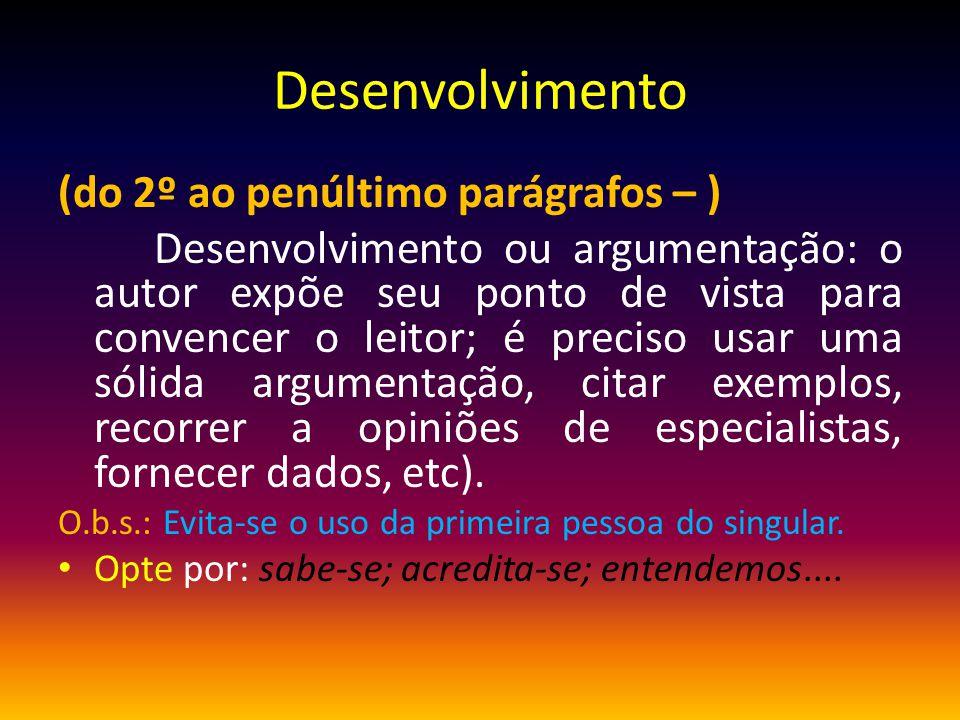 Desenvolvimento (do 2º ao penúltimo parágrafos – ) Desenvolvimento ou argumentação: o autor expõe seu ponto de vista para convencer o leitor; é precis