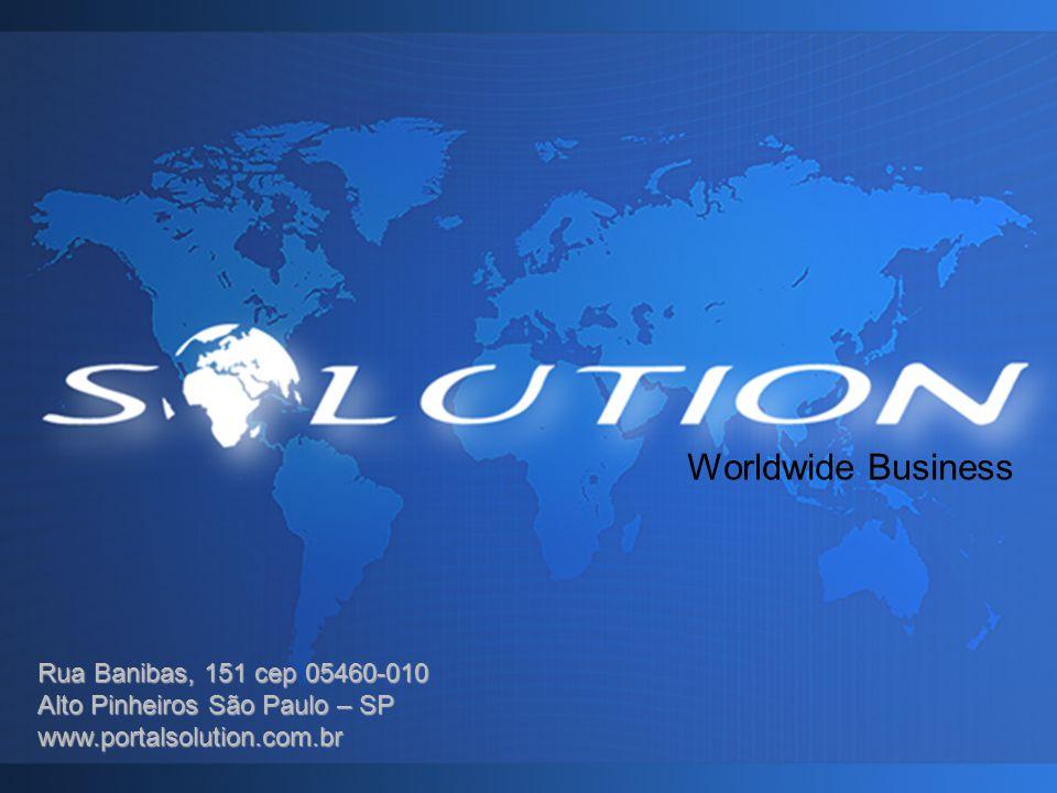 Worldwide Business Rua Banibas, 151 cep 05460-010 Alto Pinheiros São Paulo – SP www.portalsolution.com.br