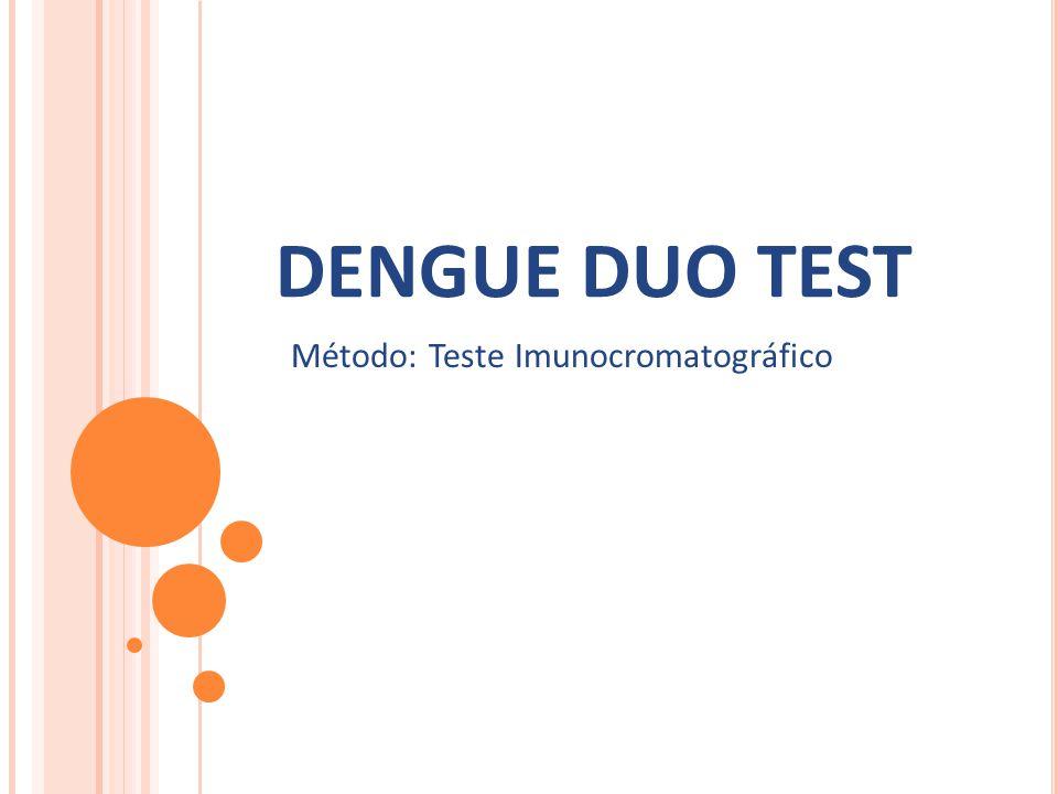 DENGUE DUO TEST Método: Teste Imunocromatográfico