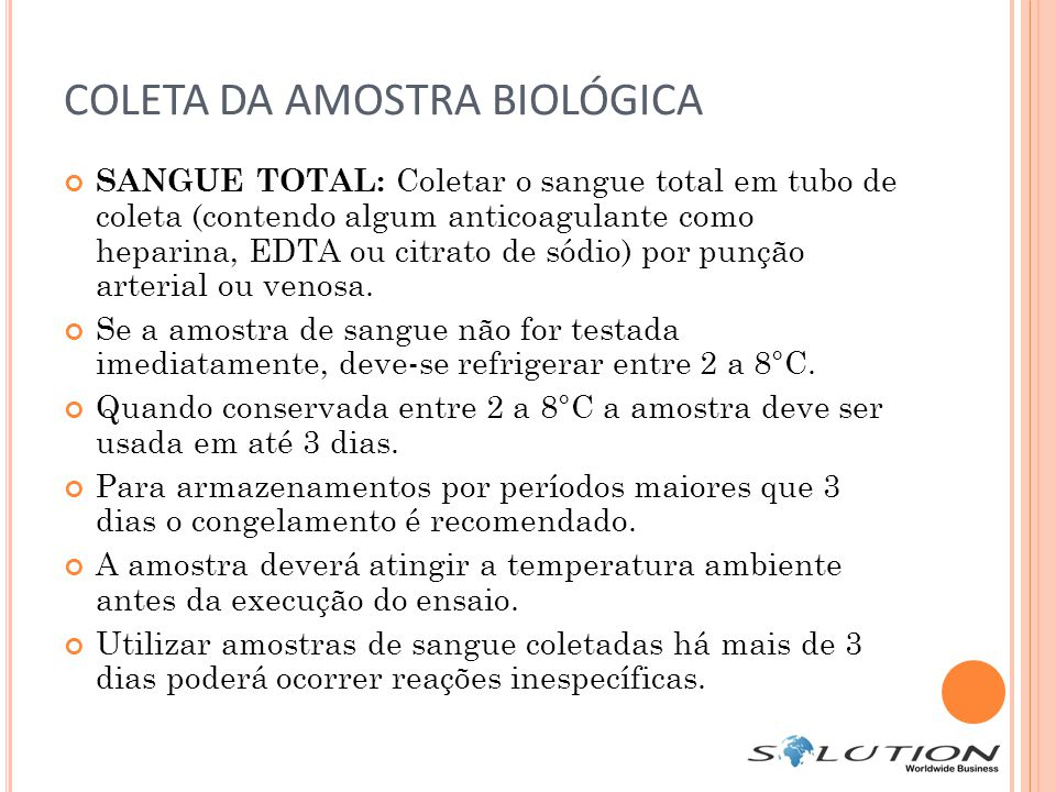 COLETA DA AMOSTRA BIOLÓGICA SANGUE TOTAL: Coletar o sangue total em tubo de coleta (contendo algum anticoagulante como heparina, EDTA ou citrato de sódio) por punção arterial ou venosa.