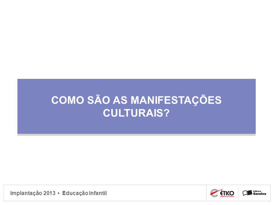 Implantação 2013 Educação Infantil COMO SÃO AS MANIFESTAÇÕES CULTURAIS?