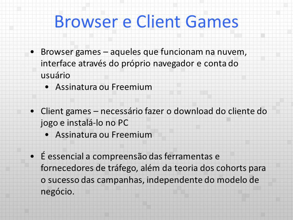 Browser games – aqueles que funcionam na nuvem, interface através do próprio navegador e conta do usuário Assinatura ou Freemium Browser e Client Game