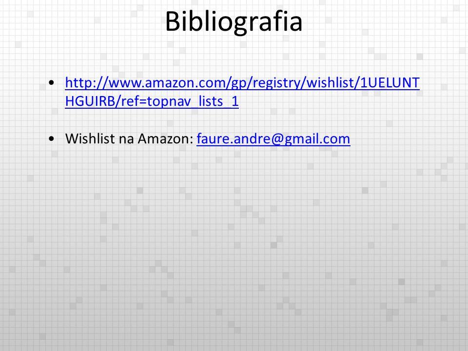 Bibliografia http://www.amazon.com/gp/registry/wishlist/1UELUNT HGUIRB/ref=topnav_lists_1http://www.amazon.com/gp/registry/wishlist/1UELUNT HGUIRB/ref