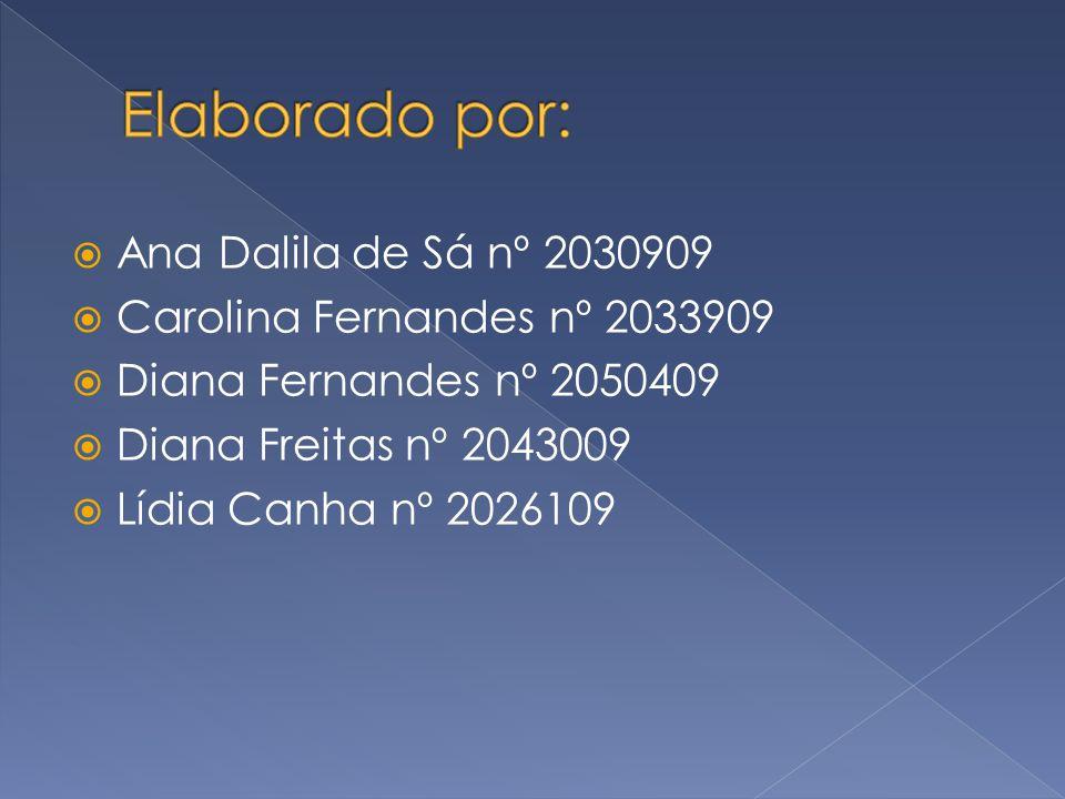 Ana Dalila de Sá nº 2030909 Carolina Fernandes nº 2033909 Diana Fernandes nº 2050409 Diana Freitas nº 2043009 Lídia Canha nº 2026109