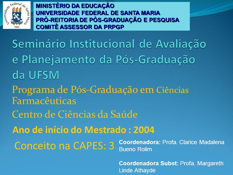 Programa de Pós-Graduação em Ciências Farmacêuticas Centro de Ciências da Saúde Ano de início do Mestrado : 2004 Conceito na CAPES: 3 MINISTÉRIO DA ED