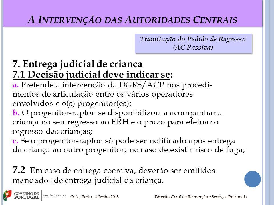 A I NTERVENÇÃO DAS A UTORIDADES C ENTRAIS 7. Entrega judicial de criança 7.1 Decisão judicial deve indicar se: a. Pretende a intervenção da DGRS/ACP n