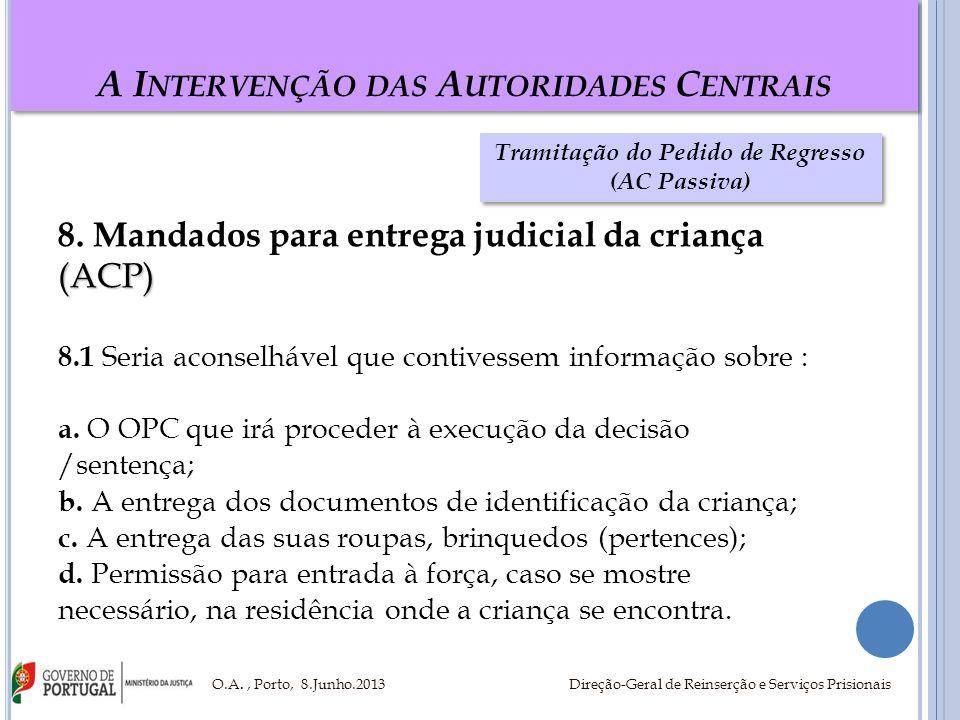 A I NTERVENÇÃO DAS A UTORIDADES C ENTRAIS 8. Mandados para entrega judicial da criança(ACP) 8.1 Seria aconselhável que contivessem informação sobre :