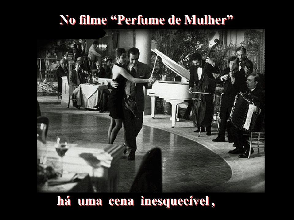 No filme Perfume de Mulher No filme Perfume de Mulher há uma cena inesquecível, há uma cena inesquecível,