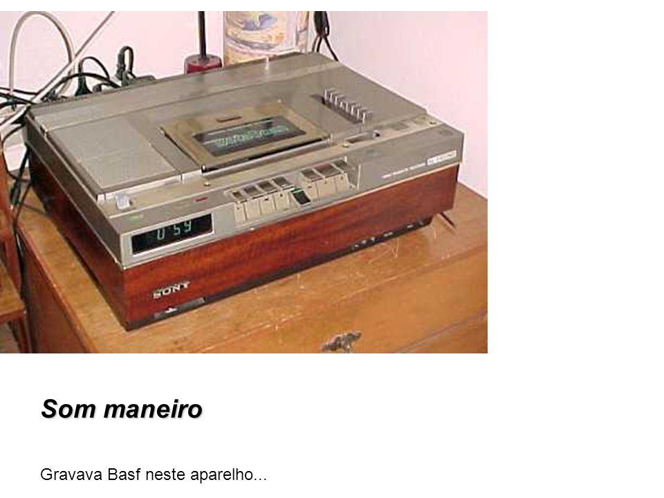 Som maneiro Gravava Basf neste aparelho...