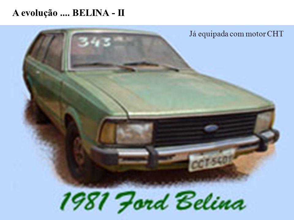 A evolução.... BELINA - II Já equipada com motor CHT