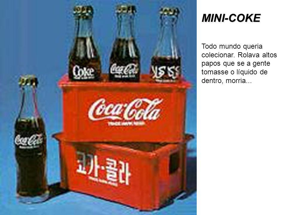 MINI-COKE Todo mundo queria colecionar. Rolava altos papos que se a gente tomasse o líquido de dentro, morria...