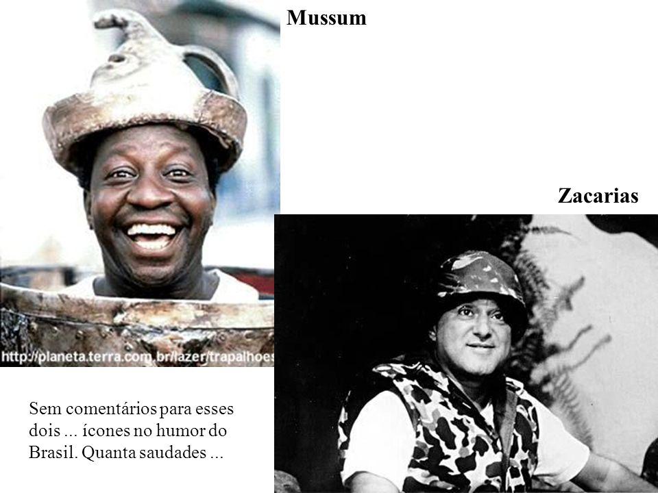 Mussum Zacarias Sem comentários para esses dois... ícones no humor do Brasil. Quanta saudades...
