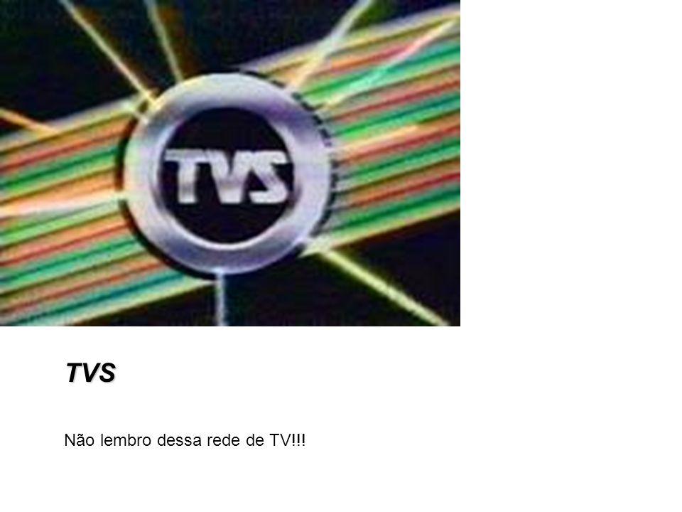 TVS Não lembro dessa rede de TV!!!