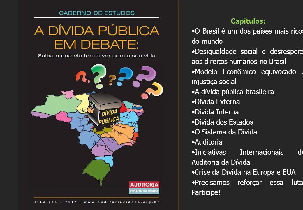 Capítulos: O Brasil é um dos países mais ricos do mundo Desigualdade social e desrespeito aos direitos humanos no Brasil Modelo Econômico equivocado e