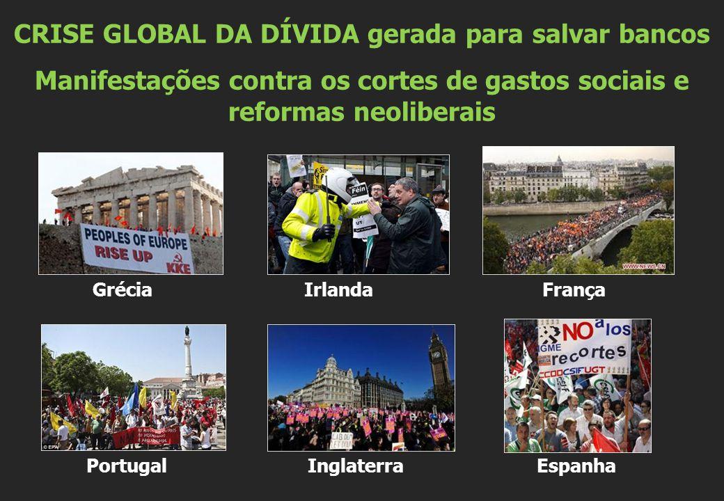 Grécia Irlanda França Portugal Inglaterra Espanha CRISE GLOBAL DA DÍVIDA gerada para salvar bancos Manifestações contra os cortes de gastos sociais e