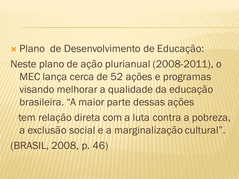 Plano de Desenvolvimento de Educação: Neste plano de ação plurianual (2008-2011), o MEC lança cerca de 52 ações e programas visando melhorar a qualidade da educação brasileira.