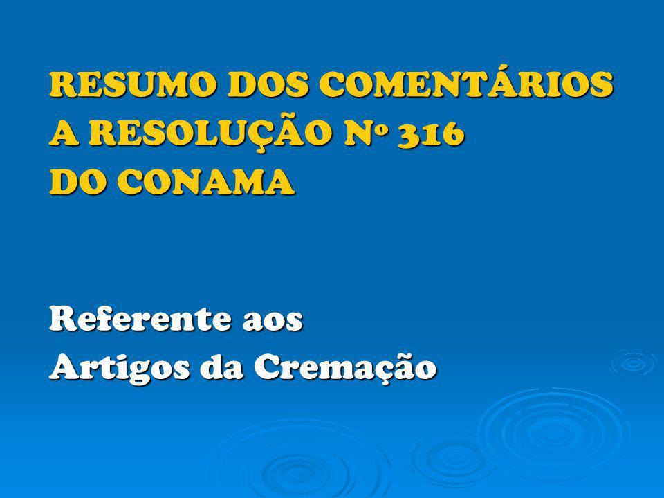 RESUMO DOS COMENTÁRIOS A RESOLUÇÃO Nº 316 DO CONAMA Referente aos Artigos da Cremação