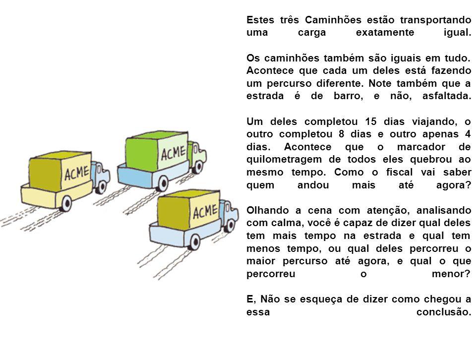 Estes três Caminhões estão transportando uma carga exatamente igual.
