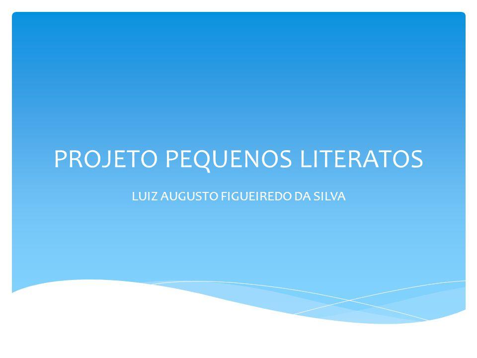 +. PROJETO PEQUENOS LITERATOS LUIZ AUGUSTO FIGUEIREDO DA SILVA