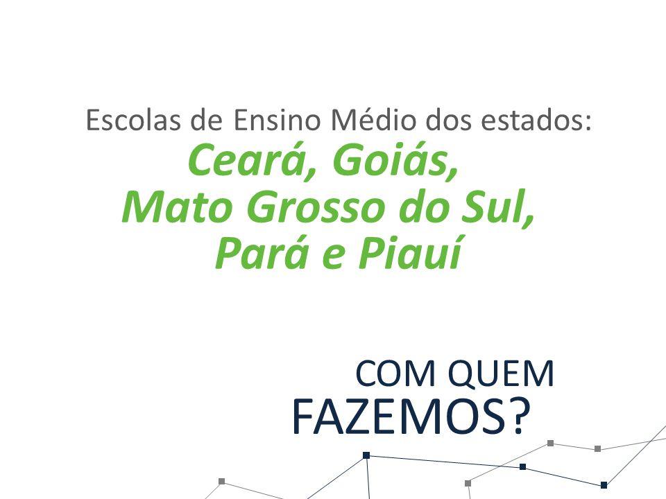 Ceará, Goiás, Mato Grosso do Sul, Escolas deEnsino Médio dos estados: Pará e Piauí COM QUEM FAZEMOS?