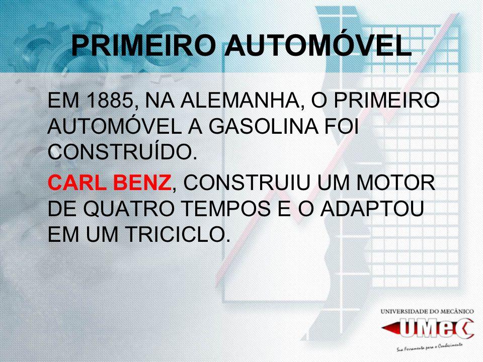 PRIMEIRO AUTOMÓVEL EM 1885, NA ALEMANHA, O PRIMEIRO AUTOMÓVEL A GASOLINA FOI CONSTRUÍDO.