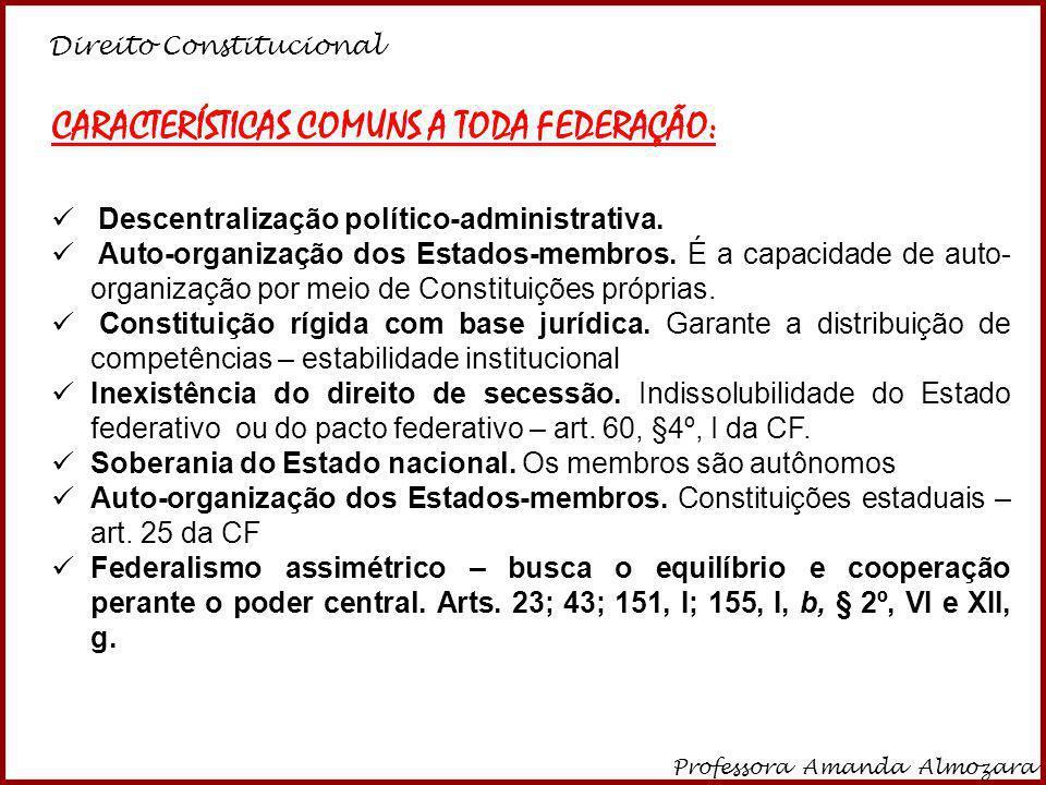 Direito Constitucional Professora Amanda Almozara 2 CARACTERÍSTICAS COMUNS A TODA FEDERAÇÃO: Descentralização político-administrativa. Auto-organizaçã