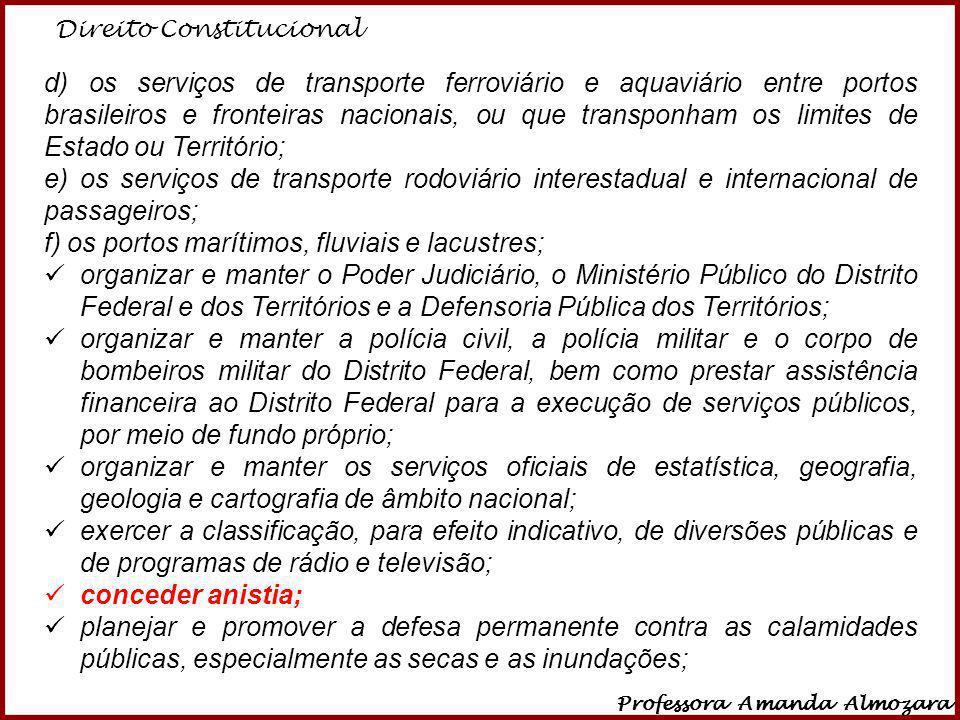 Direito Constitucional Professora Amanda Almozara 23 d) os serviços de transporte ferroviário e aquaviário entre portos brasileiros e fronteiras nacio