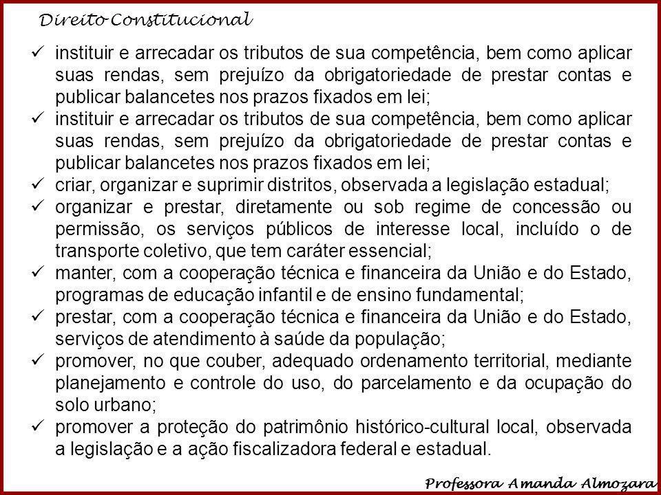 Direito Constitucional Professora Amanda Almozara 36 instituir e arrecadar os tributos de sua competência, bem como aplicar suas rendas, sem prejuízo