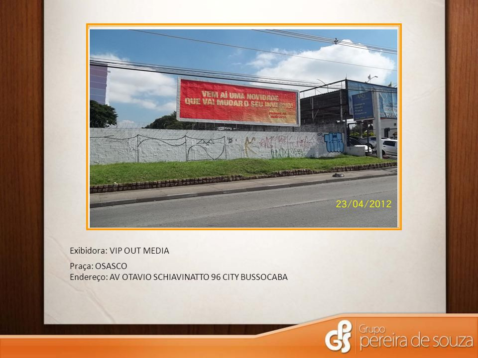 Exibidora: VIP OUT MEDIA Praça: OSASCO Endereço: AV OTAVIO SCHIAVINATTO 96 CITY BUSSOCABA