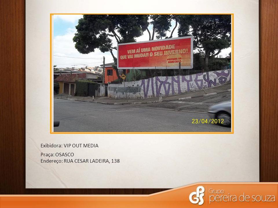 Exibidora: VIP OUT MEDIA Praça: OSASCO Endereço: RUA CESAR LADEIRA, 138