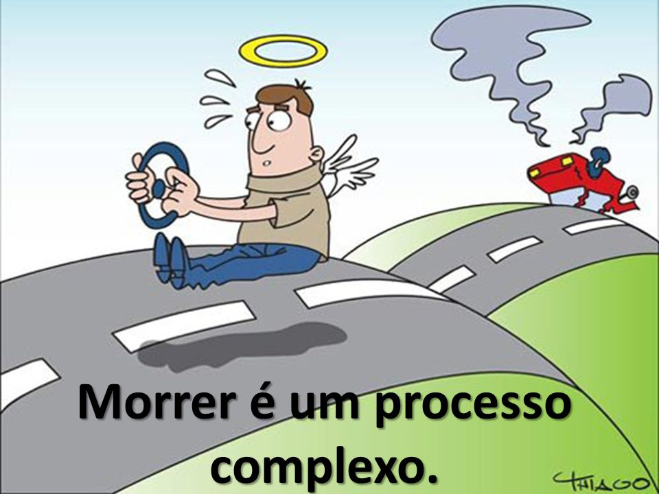 Morrer é um processo complexo.
