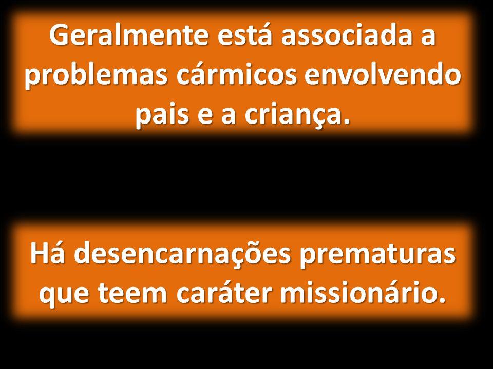 Geralmente está associada a problemas cármicos envolvendo pais e a criança. Há desencarnações prematuras que teem caráter missionário.