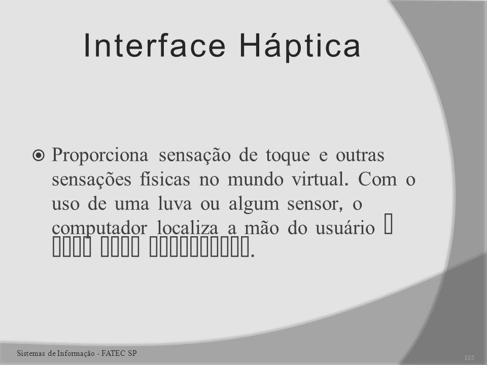 Interface Háptica Proporciona sensação de toque e outras sensações físicas no mundo virtual.