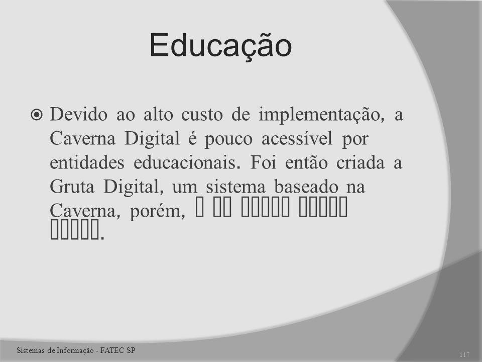 Educação Devido ao alto custo de implementação, a Caverna Digital é pouco acessível por entidades educacionais.