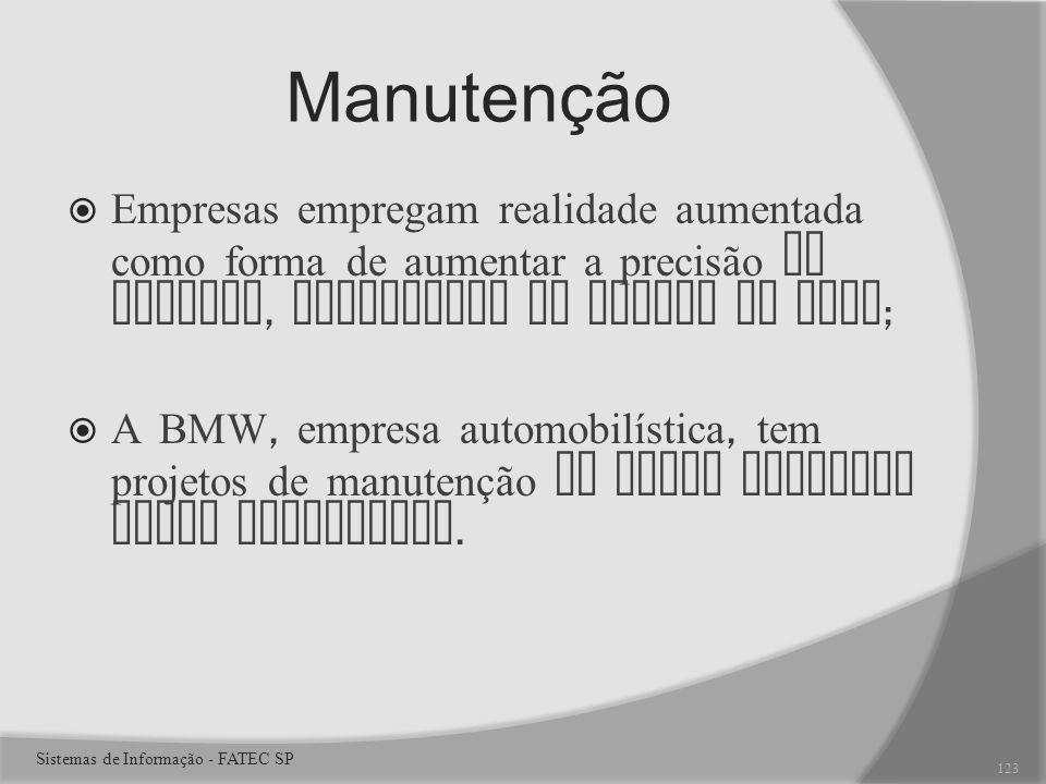 Manutenção Empresas empregam realidade aumentada como forma de aumentar a precisão em reparos, diminuindo os riscos de erro ; A BMW, empresa automobilística, tem projetos de manutenção de carro baseados nessa tecnologia.