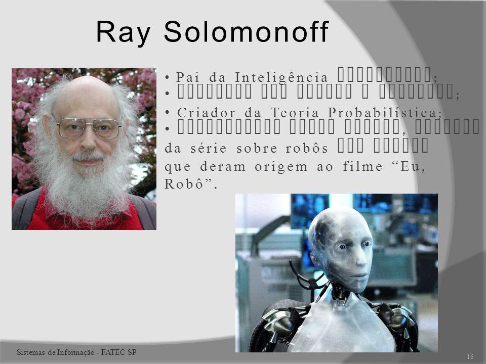 Pai da Inteligência Artificial ; Parceria com Misnky e McCarthy ; Criador da Teoria Probabilística ; Influenciou Isaac Asimov, criador da série sobre robôs que pensam que deram origem ao filme Eu, Robô.