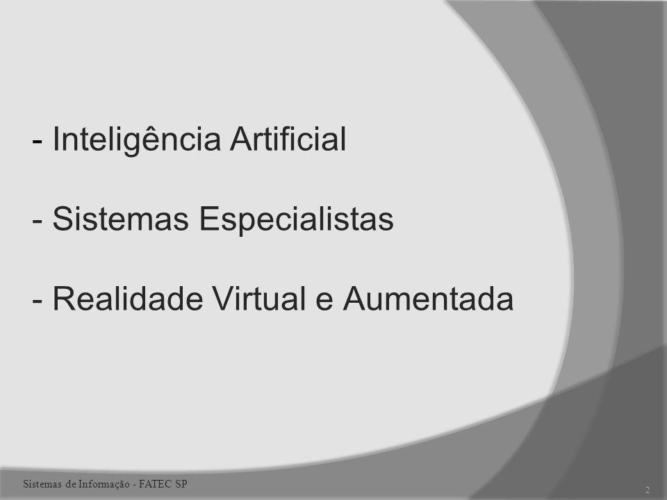 - Inteligência Artificial - Sistemas Especialistas - Realidade Virtual e Aumentada 2 Sistemas de Informação - FATEC SP