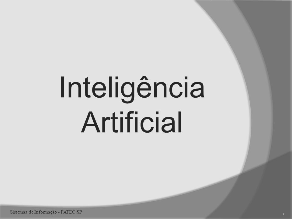 Inteligência Artificial 3 Sistemas de Informação - FATEC SP
