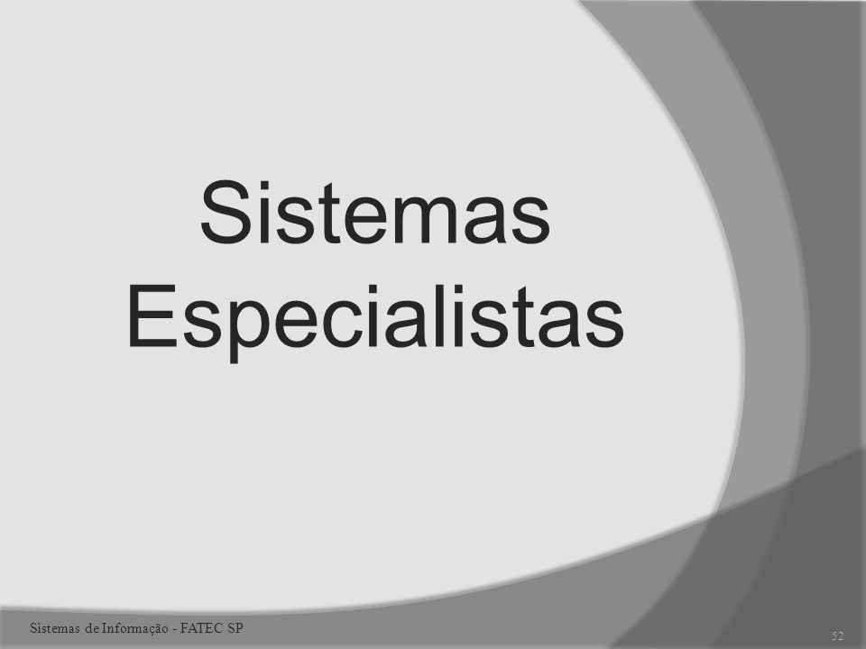 Sistemas Especialistas 52 Sistemas de Informação - FATEC SP