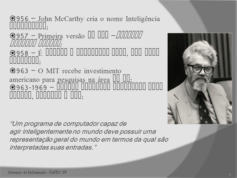 1956 – John McCarthy cria o nome Inteligência Artificial ; 1957 – Primeira versão do GPS – General Problem Solver ; 1958 – É criada a Linguagem LISP, por John McCarthy ; 1963 – O MIT recebe investimento americano para pesquisas na área de IA ; 1963-1969 – Surgem diversos programas como SHRDLU, STUDENT e SIR ; Um programa de computador capaz de agir inteligentemente no mundo deve possuir uma representação geral do mundo em termos da qual são interpretadas suas entradas.