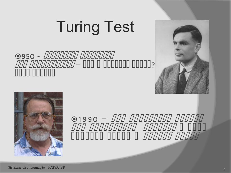 Turing Test 1950 - Computing Machinery and Intelligence – Can a machine think ? Alan Turing 1990 – The Cambridge Center for Behavioral Studies e Hugh