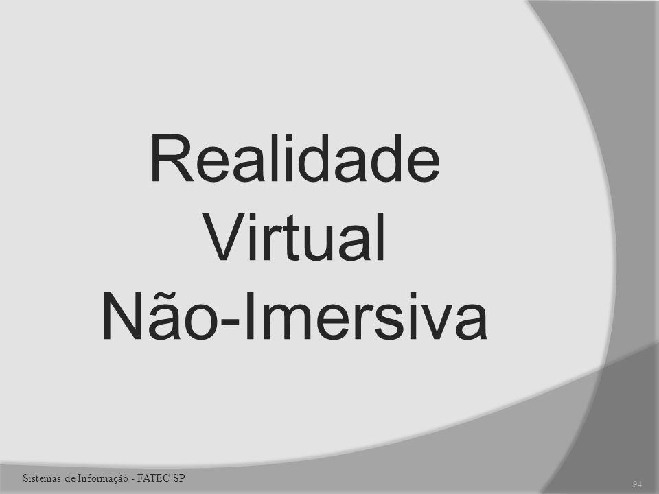 Realidade Virtual Não-Imersiva Sistemas de Informação - FATEC SP 94