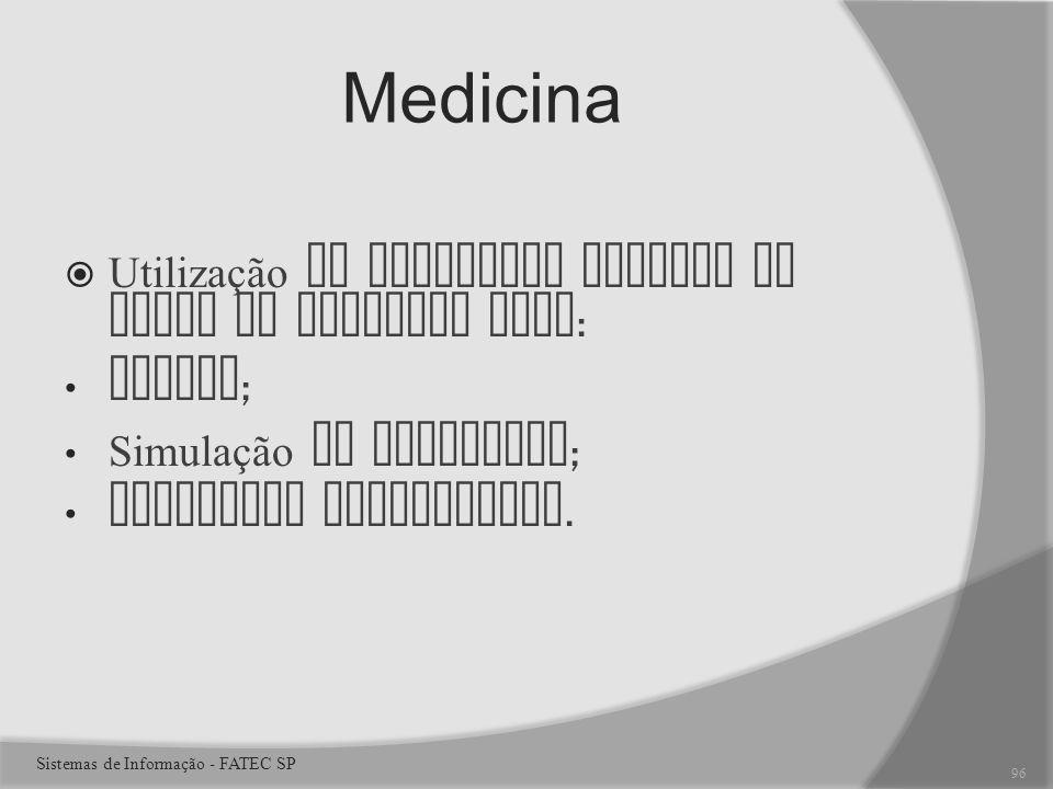Medicina Utilização de realidade virtual em ramos da medicina como : Ensino ; Simulação de cirurgias ; Cirurgias presenciais.