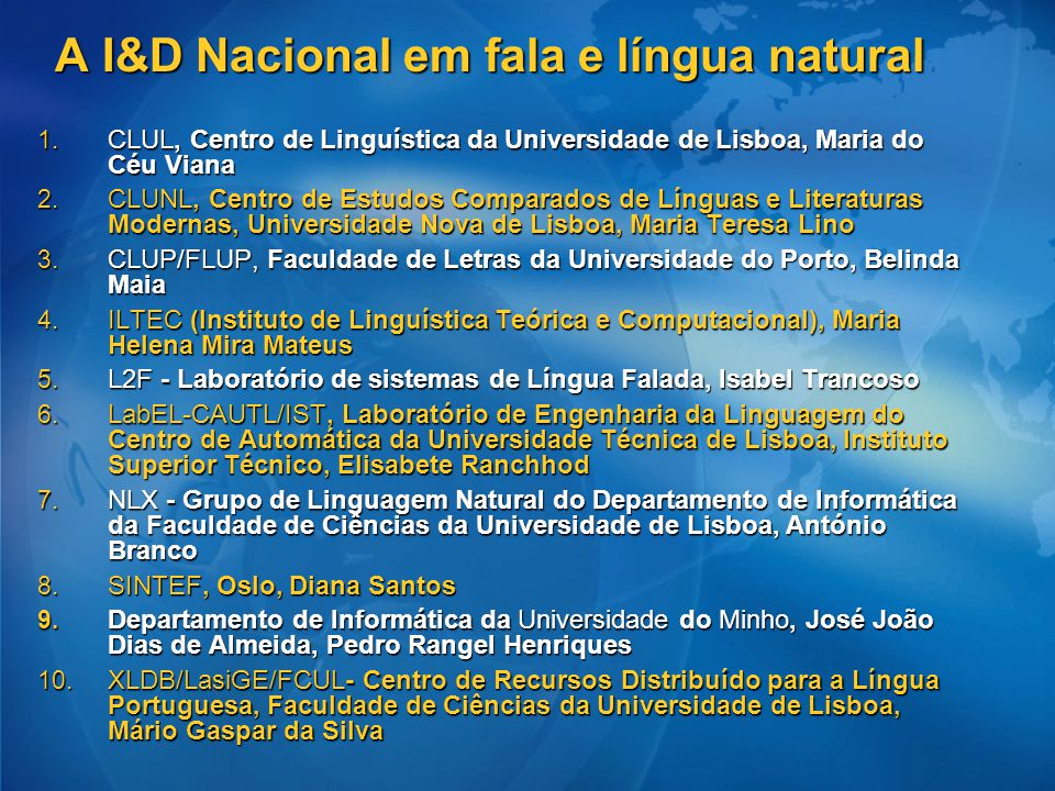 A I&D Nacional em fala e língua natural 1. CLUL, Centro de Linguística da Universidade de Lisboa, Maria do Céu Viana 2. CLUNL, Centro de Estudos Compa