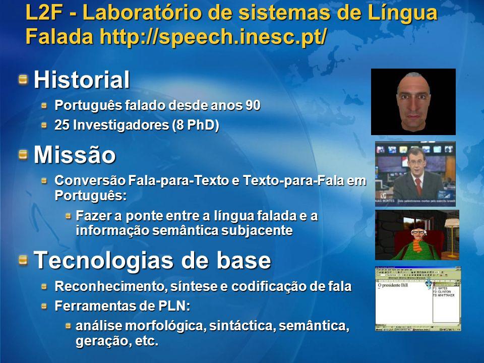 L2F - Laboratório de sistemas de Língua Falada http://speech.inesc.pt/ Historial Português falado desde anos 90 25 Investigadores (8 PhD) Missão Conve