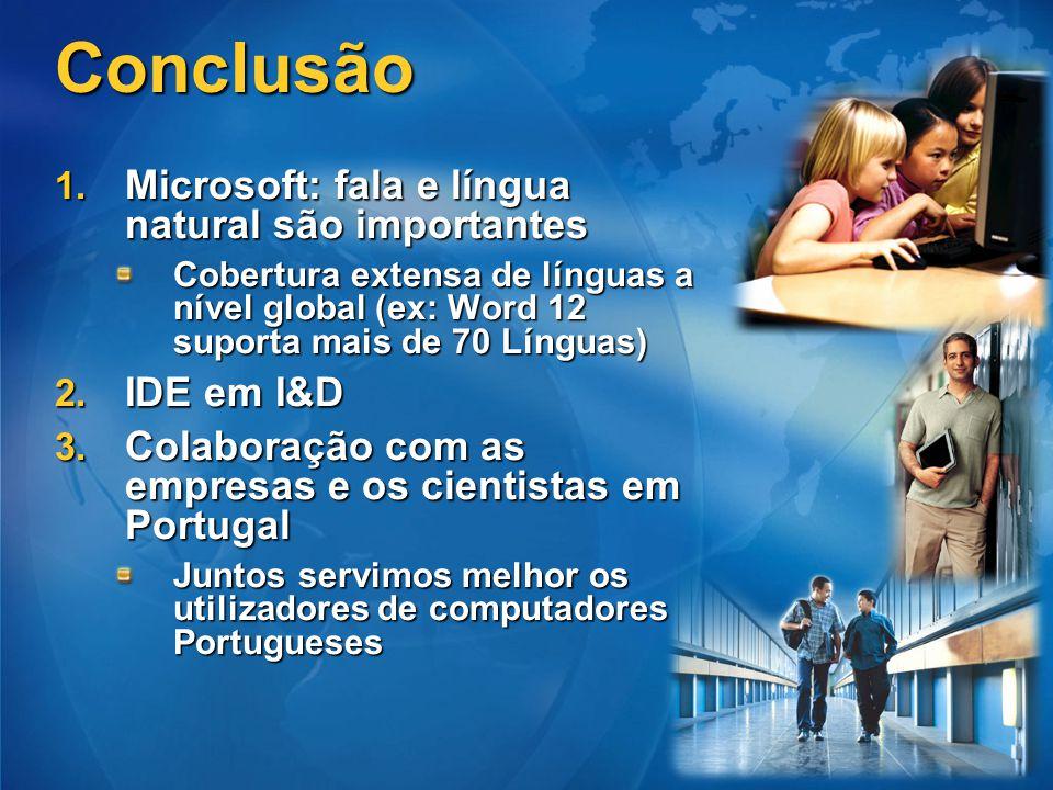 Conclusão 1. Microsoft: fala e língua natural são importantes Cobertura extensa de línguas a nível global (ex: Word 12 suporta mais de 70 Línguas) 2.