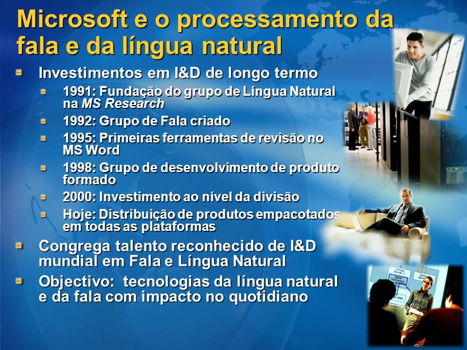 Microsoft e o processamento da fala e da língua Speech and natural language understanding are the key technologies that will have the most impact in the next 15 years.