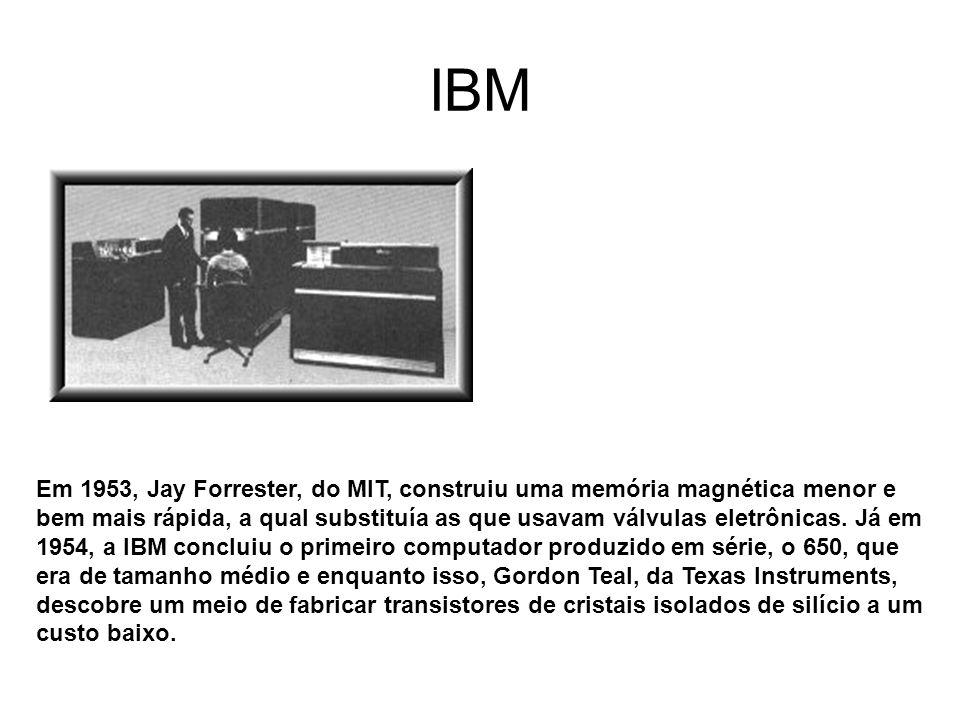 IBM Em 1953, Jay Forrester, do MIT, construiu uma memória magnética menor e bem mais rápida, a qual substituía as que usavam válvulas eletrônicas. Já